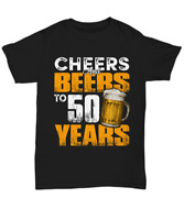 Funny 50th Birthday T-Shirt Cheers And Beers Party To 50 Fifty Years Old Tee Men