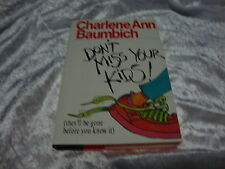 DON'T MISS YOUR KIDS They'll Be Gone Before You Know It CHARLENE ANN BAUMBICH HC