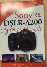 SONY ALPHA DSLR-A200 DIGITAL FIELD GUIDE By Alan Hess