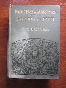 Fighters & Martyrs for the Freedom of Faith, Luke S.Walmsley. 1912 1st Ed SIGNED
