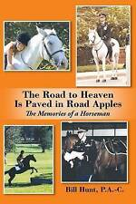 NEW The Road to Heaven Is Paved in Road Apples: The Memories of a Horseman