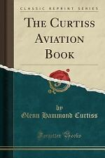The Curtiss Aviation Book (Classic Reprint) (Paperback or Softback)