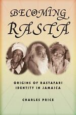 Becoming Rasta : Origins of Rastafari Identity in Jamaica by Charles Price (NEW)