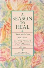 A Season to Heal : Help and Hope for Those Working Through Post-Abortion...