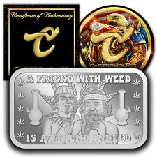 A Friend With Weed Is A Friend Indeed 1 oz .999 Silver Bar #003 of 100 PRE-SALE