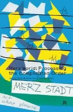 Merz World: Processing the Complicated Order (Hapax) by Webster, Gwendolen