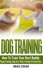 Dog Training : How to Train Your Best Buddy - Puppy Training, Dog Care, Potty...