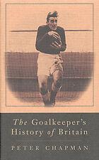 The Goalkeeper's History of Britain - Hardback Football book by Peter Chapman