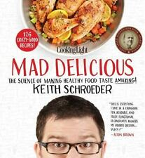 Cooking Light Mad Delicious, The Science of Making Healthy Food Taste Amazing