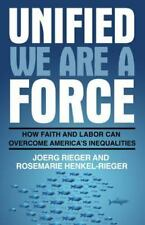 Unified We Are a Force : Growing Deep Solidarity Between Faith and Labor by...
