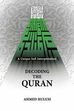 NEW Decoding The QURAN (A Unique Sufi Interpretation) by Ahmed Hulusi