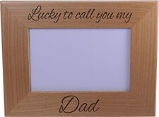 Lucky To Call You My Dad - Wood Picture Frame Holds 4x6 Inch Photo - Great Gi...
