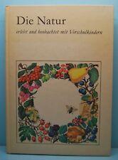 Die Natur erlebt und beobachtet mit Vorschulkindern / 13. Auflage / DDR 1987