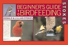 Stokes Beginner's Guide to Bird Feeding Stokes, Donald, Stokes, Lillian Paperba
