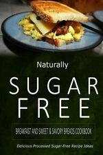 Naturally Sugar-Free - Breakfast and Sweet & Savory Breads Cookbook: Delicious S