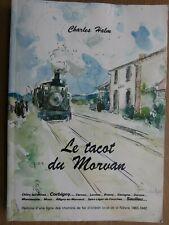 LE TACOT DU MORVAN Ch. HALM CHEMIN DE FER DE LA NIEVRE 1883 - 1942 TRAIN