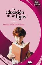 La Educacion de los Hijos: Dudas mas frecuentes (Guias Para Padres)-ExLibrary