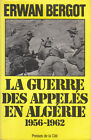 C1 BERGOT La GUERRE DES APPELES EN ALGERIE 1956 1962 Grand Format EPUISE