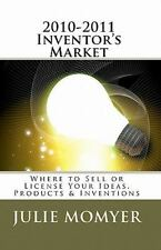 2010-2011 Inventor's Market : Where to Sell or License Your Ideas, Products...