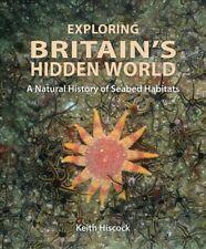 Exploring Britain's Hidden World : A Natural History of Seabed Habits, Hardco...