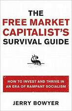 The Free Market Capitalist's Survival Guide : How to Invest and Thrive in an...