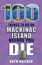 100 Things to Do on Mackinac Island Before You Die [100 Things to Do Before You
