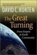 The Great Turning From Empire to Earth Community by David C. Korten - hardcover