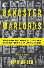 Gangster Warlords: Drug Dollars, Killing Fields, and the New Politics of Latin A