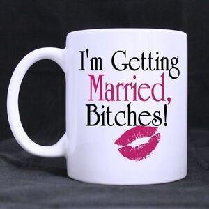 Funny I'm Getting Married Bitches Ceramic Coffee Mug Tea Cup Twin Side