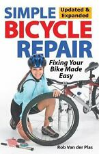 Simple Bicycle Repair, Updated and Expanded Ed : Fixing Your Bike Made Easy...