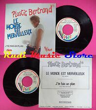 LP 45 7'' PLASTIC BERTRAND Le monde est merveilleux J'te fais plan no cd mc dvd