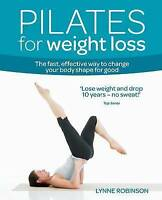 [ PILATES FOR WEIGHT LOSS THE FAST, EFFECTIVE WAY TO CHANGE YOUR BODY SHAPE FOR