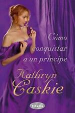 Como conquistar a un principe (Spanish Edition)-ExLibrary