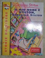 GERONIMO STILTON - IL MIO NOME E' STILTON- ED: PIEMME - ANNO: 2000 PRIMA ED (P2)