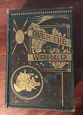 Over the World: Travels, Adventures and Achievements 1884 Henry Howe 2nd Edition