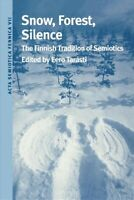 Snow, Forest, Silence : The Finnish Tradition of Semiotics, Paperback by Tara...
