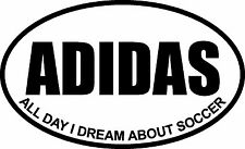 ADIDAS ALL DAY I DREAM ABOUT SOCCER OVAL DECAL BUMPER STICKER FUNNY