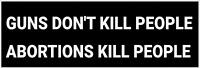 BUMPER STICKER GUNS DON'T KILL PEOPLE ABORTIONS KILL PEOPLE PRO-NRA PRO-TRUMP