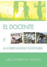 El Docente y la Ambientalidad Sostenible by Lubis Zambrano Montes (2014,...