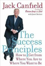 The Success Principles: How to Get From Where You Are to Where You Want to Be b