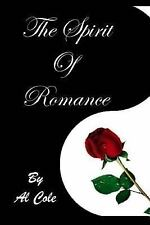 Al Cole the SPIRIT of ROMANCE : The Loving Relationship We Enter into with...