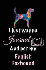 I Just Wanna Journal and Pet My English Foxhound : Dog Diaries, 6 X 9, 108.