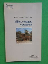 VILLES VOYAGES VOYAGEURS PIERRE GRAS 2004 L'HARMATTAN COLLOQUE VILLEURBANNE