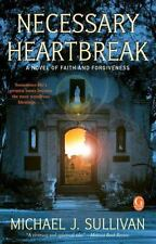 Necessary Heartbreak : A Novel of Faith and Forgiveness by Michael J. Sullivan (