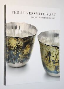 The Silversmith's Art: Made in Britain Today: Company Goldsmiths/Wallis/1st Ed