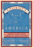 A Patriot's A to Z of America : Things Every Good American Should Know by...