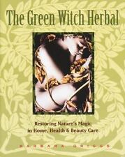 The Green Witch Herbal: Restoring Nature's Magic in Home, Health, and Beauty Car