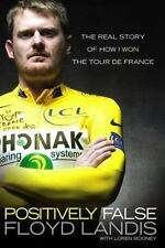 Positively False : The Real Story of How I Won the Tour de France by Floyd Land…