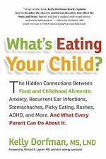 What's Eating Your Child?: The Hidden Connection Between Food and-ExLibrary