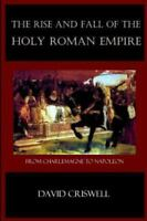 Rise and Fall of the Holy Roman Empire: From Charlemagne to Napoleon (Paperback